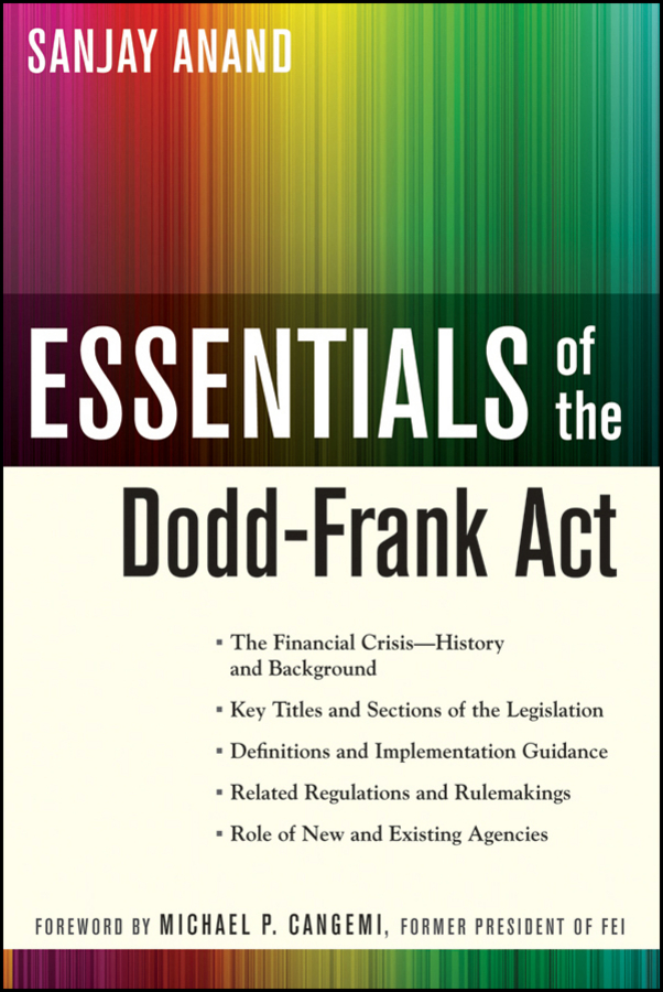 Sanjay Anand Essentials of the Dodd-Frank Act david skeel the new financial deal understanding the dodd frank act and its unintended consequences