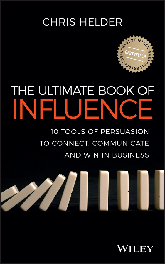 Chris Helder The Ultimate Book of Influence. 10 Tools of Persuasion to Connect, Communicate, and Win in Business chris helder the ultimate book of influence 10 tools of persuasion to connect communicate and win in business