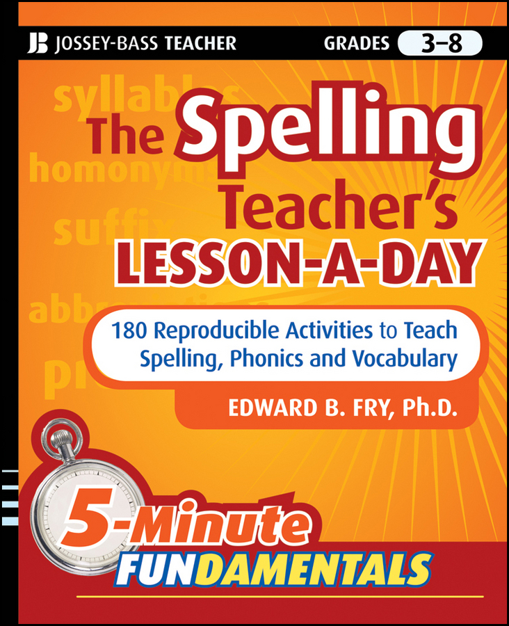 Edward Fry B. The Spelling Teacher's Lesson-a-Day. 180 Reproducible Activities to Teach Spelling, Phonics, and Vocabulary pam walker the science teacher s activity a day grades 5 10 over 180 reproducible pages of quick fun projects that illustrate basic concepts