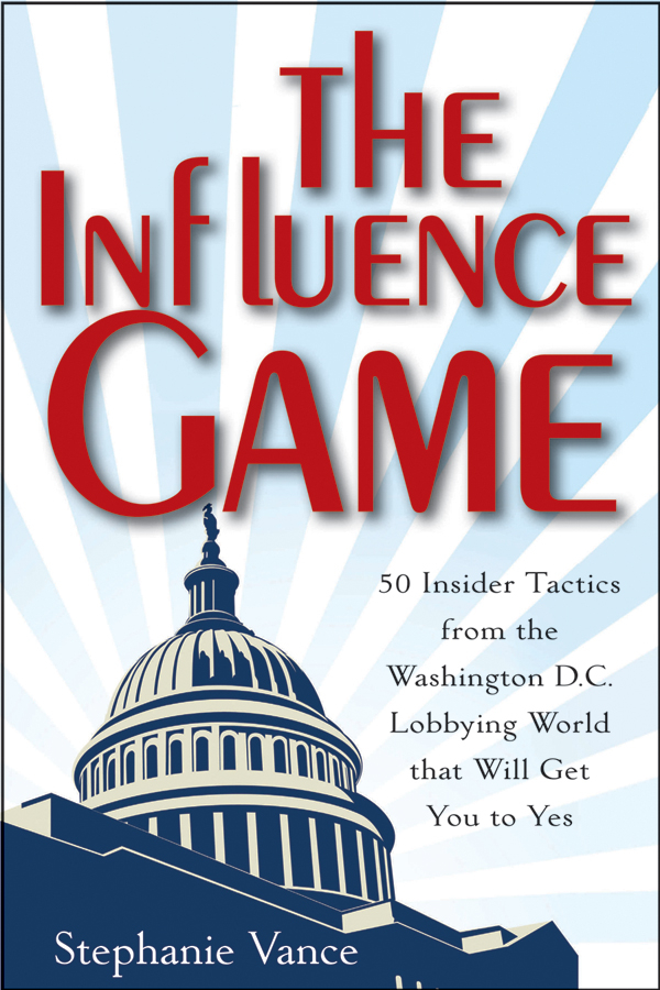 Stephanie Vance The Influence Game. 50 Insider Tactics from the Washington D.C. Lobbying World that Will Get You to Yes maremonti 41501 522 6 061