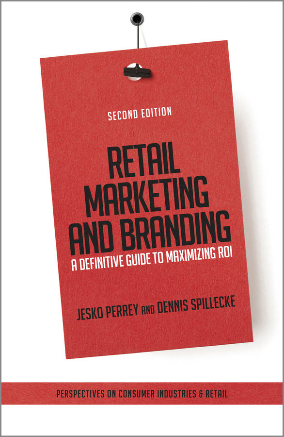 Jesko Perrey Retail Marketing and Branding. A Definitive Guide to Maximizing ROI damien d mcloughlin marketing 1st international edition wileyplus learning space card