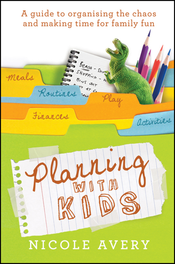Nicole Avery Planning with Kids. A Guide to Organising the Chaos to Make More Time for Parenting