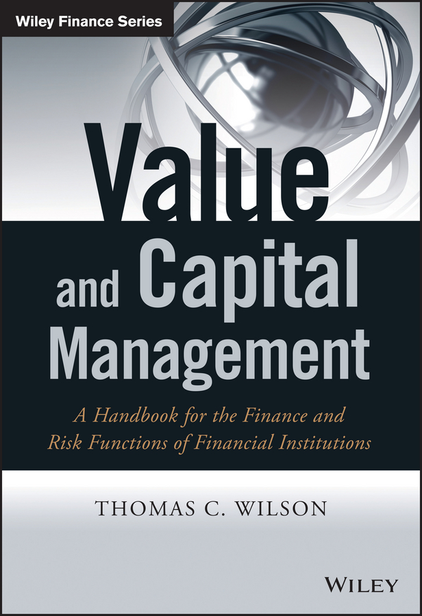 Thomas Wilson C. Value and Capital Management. A Handbook for the Finance and Risk Functions of Financial Institutions value drivers