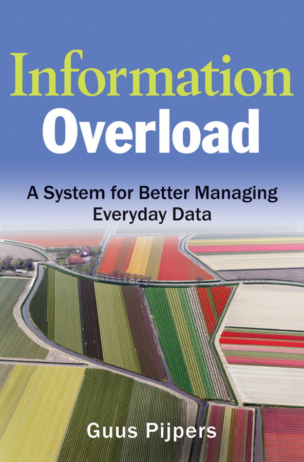Guus Pijpers Information Overload. A System for Better Managing Everyday Data
