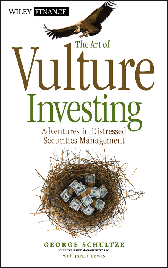 George Schultze The Art of Vulture Investing. Adventures in Distressed Securities Management business and ethics in a country with political socio economic crisis