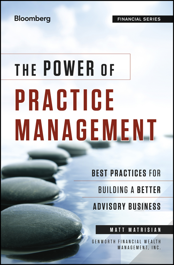 Matt Matrisian The Power of Practice Management. Best Practices for Building a Better Advisory Business
