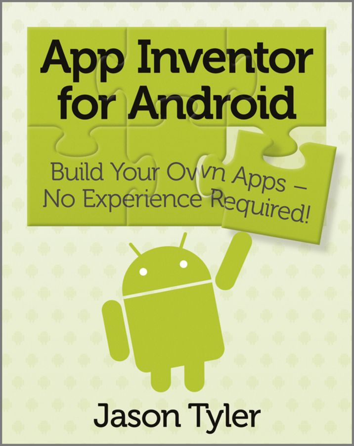 Jason Tyler App Inventor for Android. Build Your Own Apps - No Experience Required!