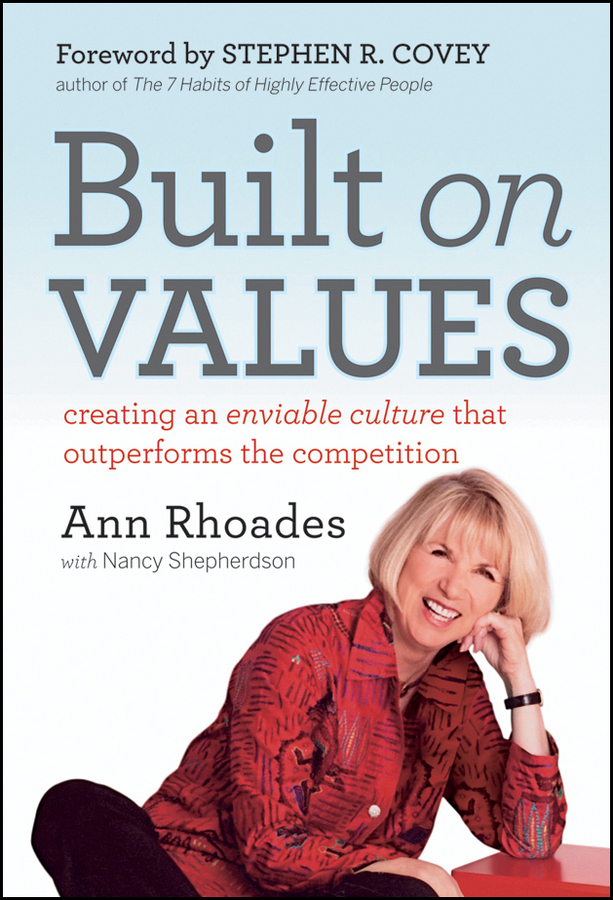 Ann Rhoades Built on Values. Creating an Enviable Culture that Outperforms the Competition jacob morgan the future of work attract new talent build better leaders and create a competitive organization