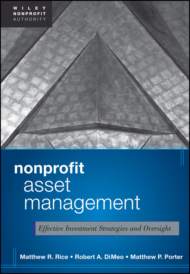 Matthew Rice Nonprofit Asset Management. Effective Investment Strategies and Oversight the handbook of alternative assets