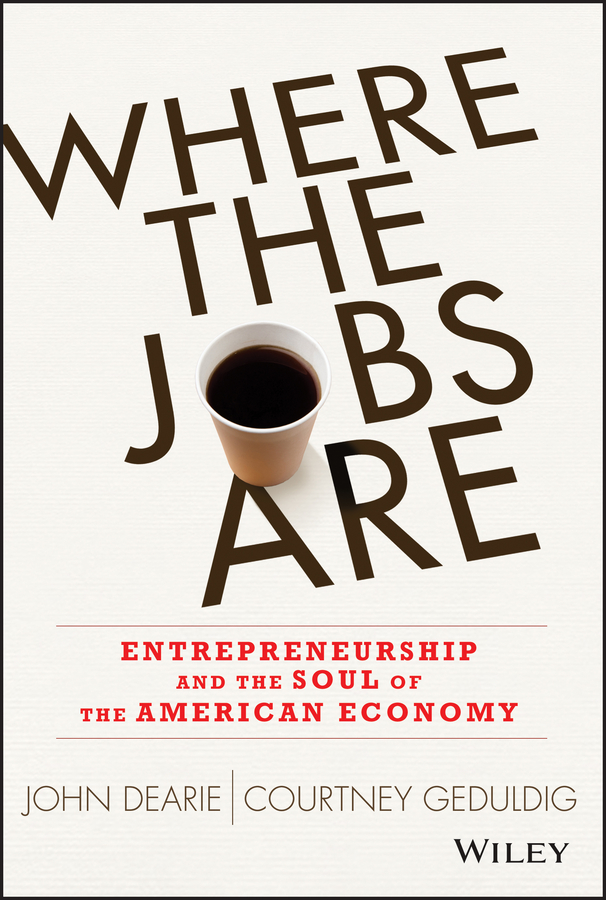 John Dearie Where the Jobs Are. Entrepreneurship and the Soul of the American Economy impact of job satisfaction on turnover intentions