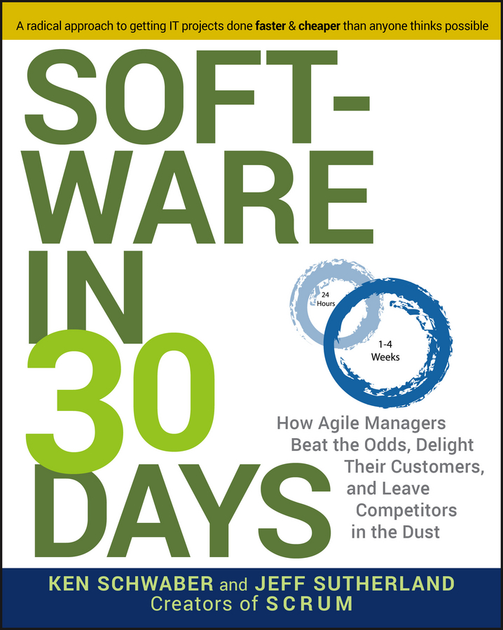Ken Schwaber Software in 30 Days. How Agile Managers Beat the Odds, Delight Their Customers, And Leave Competitors In the Dust недорго, оригинальная цена