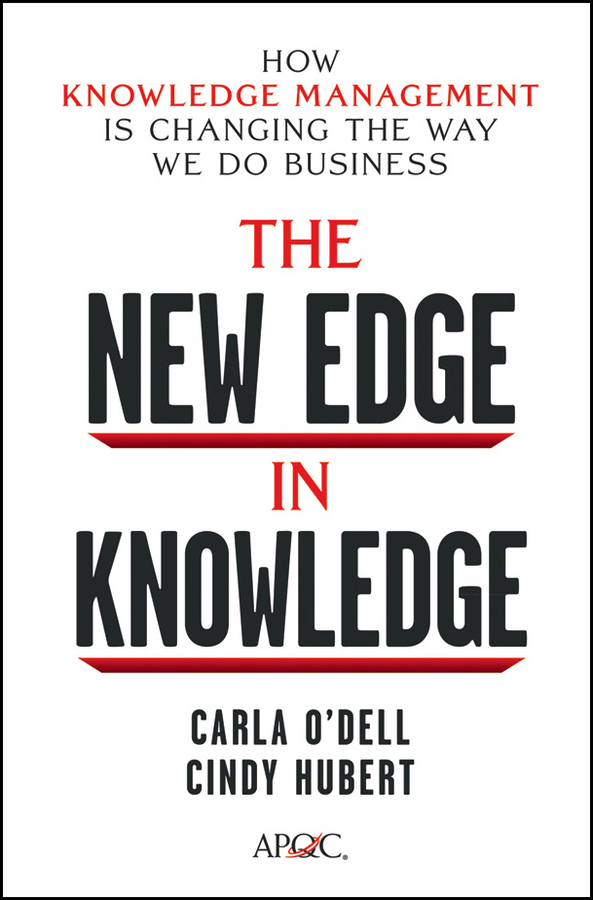Carla O'dell The New Edge in Knowledge. How Knowledge Management Is Changing the Way We Do Business cultural factors and knowledge sharing in smes