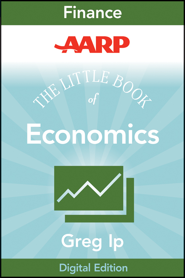 Greg Ip AARP The Little Book of Economics. How the Economy Works in the Real World the world economy