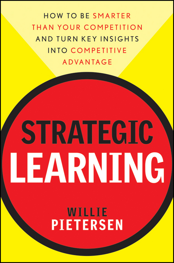 Willie Pietersen Strategic Learning. How to Be Smarter Than Your Competition and Turn Key Insights into Competitive Advantage demystifying learning traps in a new product innovation process