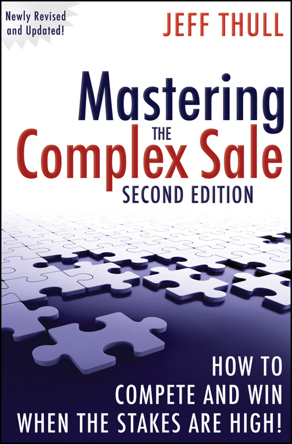 Jeff Thull Mastering the Complex Sale. How to Compete and Win When the Stakes are High! timothy sullivan t the collaborative sale solution selling in a buyer driven world
