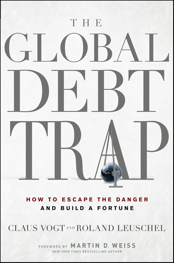 Claus Vogt The Global Debt Trap. How to Escape the Danger and Build a Fortune business and ethics in a country with political socio economic crisis