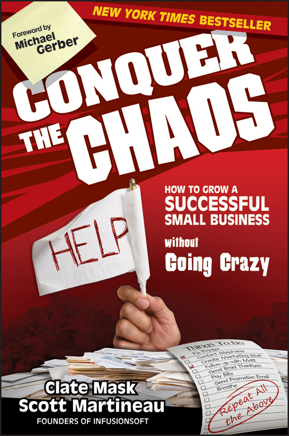 Scott Martineau Conquer the Chaos. How to Grow a Successful Small Business Without Going Crazy nicole avery organise your family from chaos to harmony