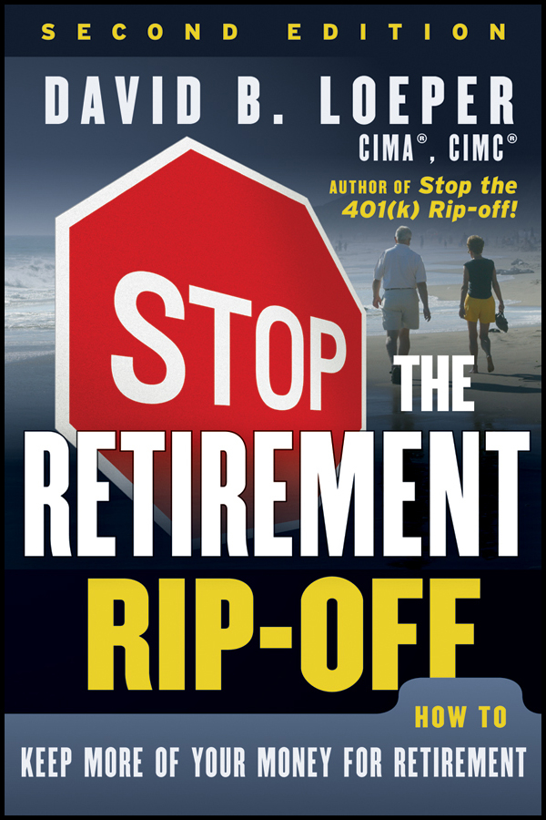 David Loeper B. Stop the Retirement Rip-off. How to Keep More of Your Money for Retirement richard andrews don t buy your retirement home without me avoid the traps and get the best deal when buying a home in a retirement community isbn 9780730377719