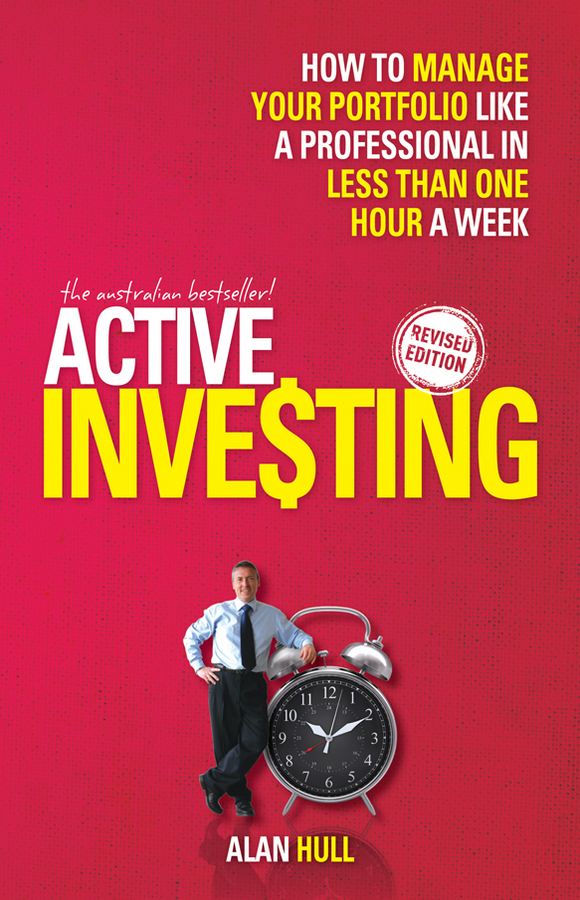 Alan Hull Active Investing. How to Manage Your Portfolio Like a Professional in Less than One Hour a Week
