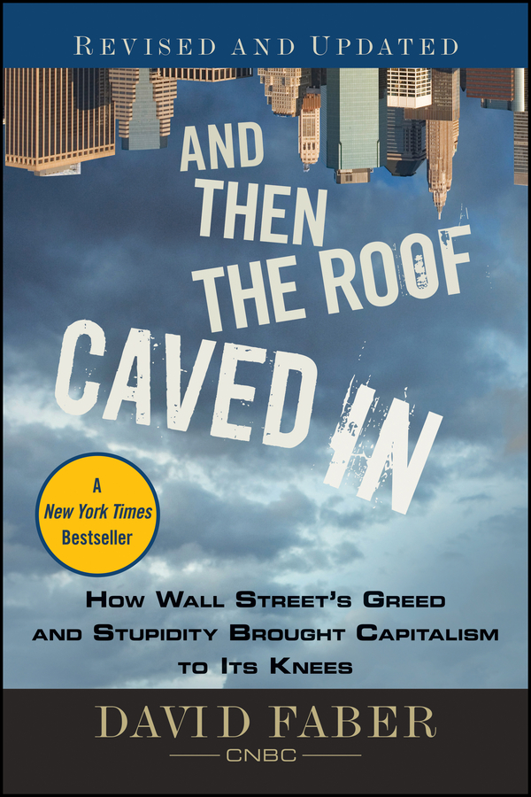 David Faber And Then the Roof Caved In. How Wall Street's Greed and Stupidity Brought Capitalism to Its Knees karlson on the roof