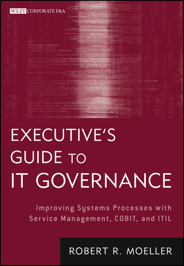 Robert R. Moeller Executive's Guide to IT Governance. Improving Systems Processes with Service Management, COBIT, and ITIL mcsherry robert clinical governance a guide to implementation for healthcare professionals