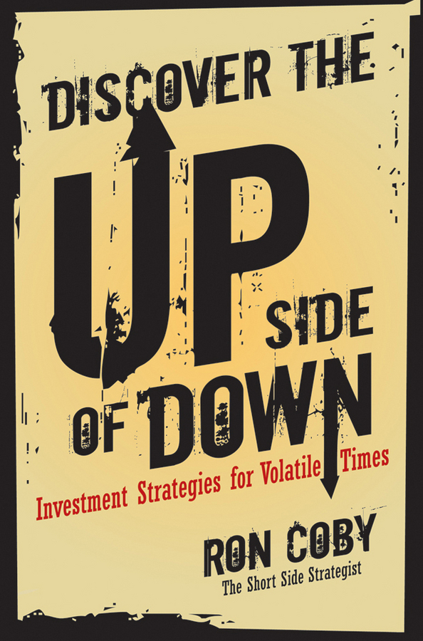 Ron Coby Discover the Upside of Down. Investment Strategies for Volatile Times цена