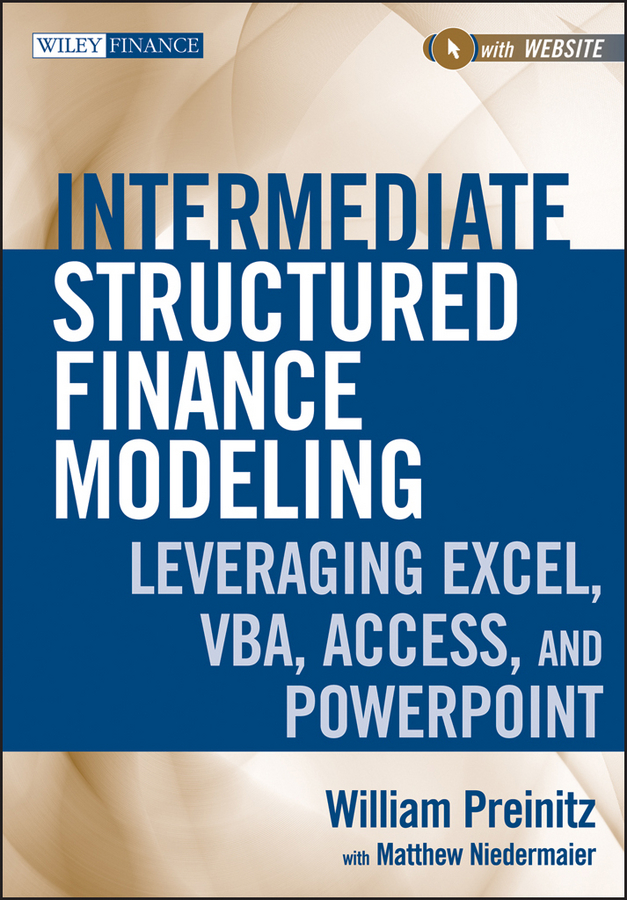 Фото - William Preinitz Intermediate Structured Finance Modeling. Leveraging Excel, VBA, Access, and Powerpoint neale blackwood advanced excel reporting for management accountants isbn 9781118658185