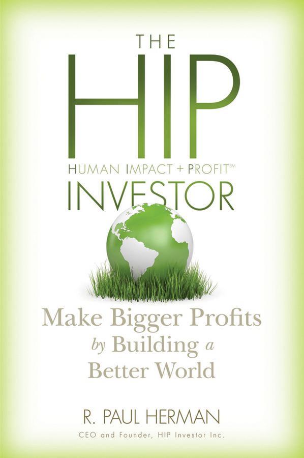 R. Herman Paul The HIP Investor. Make Bigger Profits by Building a Better World r herman paul the hip investor make bigger profits by building a better world