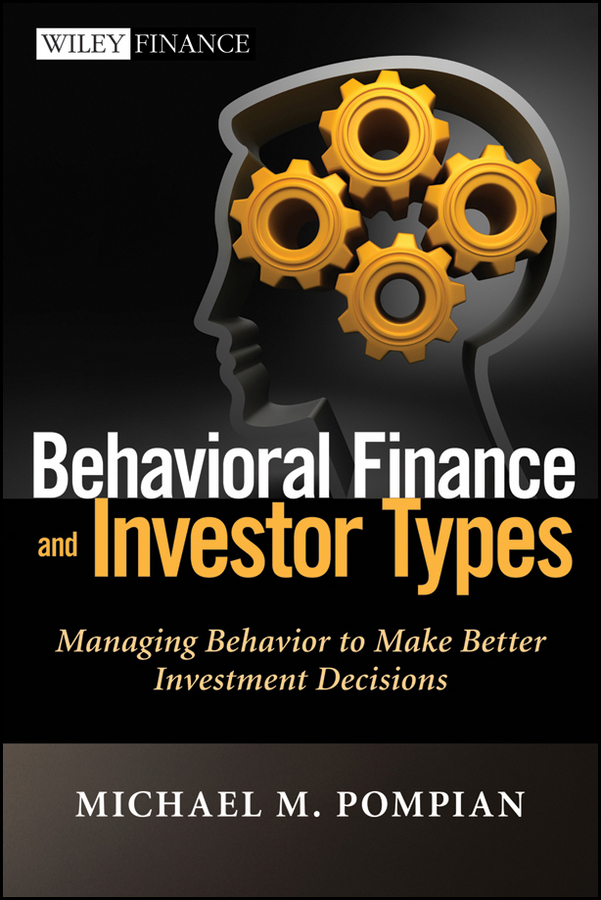 Michael Pompian M. Behavioral Finance and Investor Types. Managing Behavior to Make Better Investment Decisions quarterback your investment plan