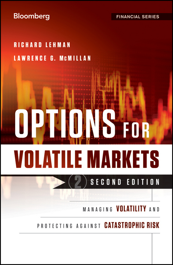 Richard Lehman Options for Volatile Markets. Managing Volatility and Protecting Against Catastrophic Risk adam iqbal s volatility practical options theory