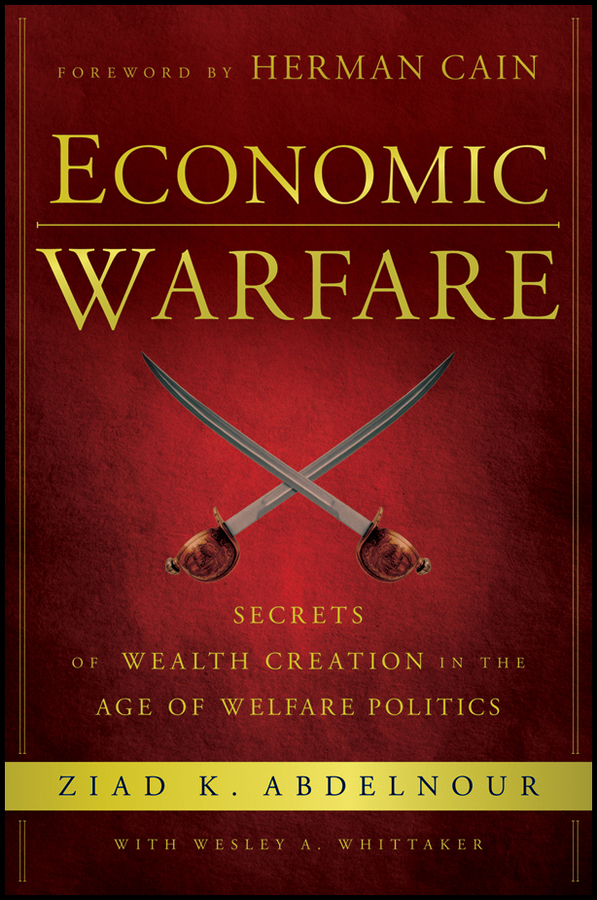 Herman Cain Economic Warfare. Secrets of Wealth Creation in the Age of Welfare Politics boris collardi f j private banking building a culture of excellence isbn 9780470826980