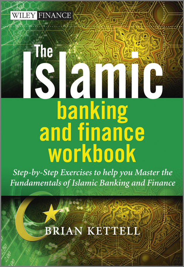 Brian Kettell The Islamic Banking and Finance Workbook. Step-by-Step Exercises to help you Master the Fundamentals of Islamic Banking and Finance islamic banking