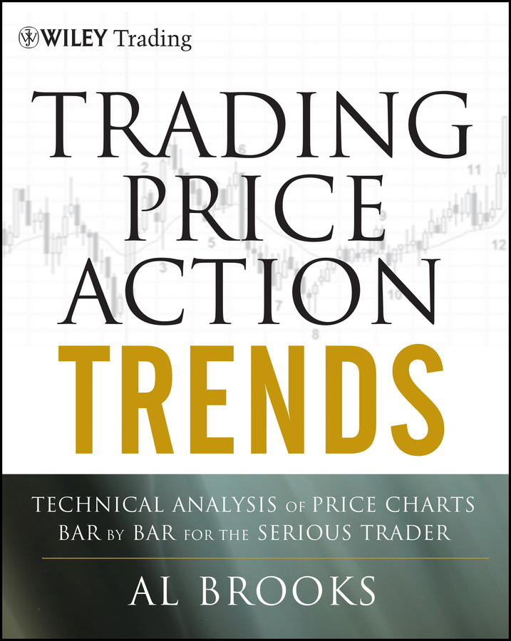 Al Brooks Trading Price Action Trends. Technical Analysis of Price Charts Bar by Bar for the Serious Trader alpesh patel the online trading cookbook