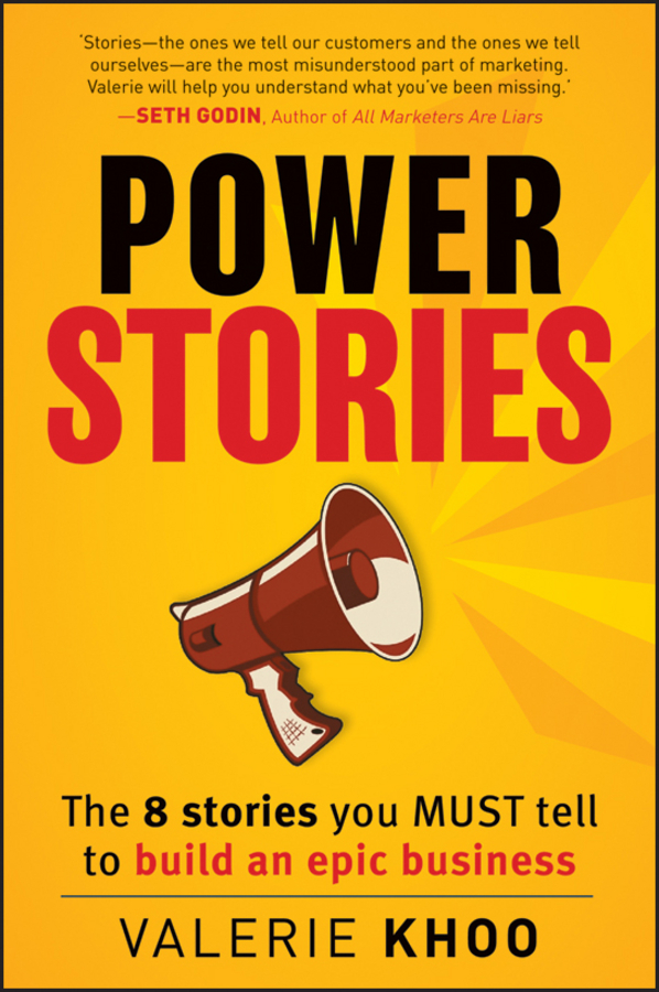 Valerie Khoo Power Stories. The 8 Stories You Must Tell to Build an Epic Business