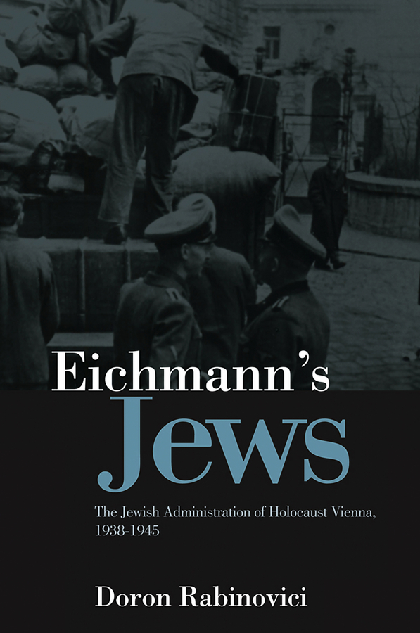 Doron Rabinovici Eichmann's Jews. The Jewish Administration of Holocaust Vienna, 1938-1945 doron rabinovici eichmann s jews the jewish administration of holocaust vienna 1938 1945 isbn 9780745692920