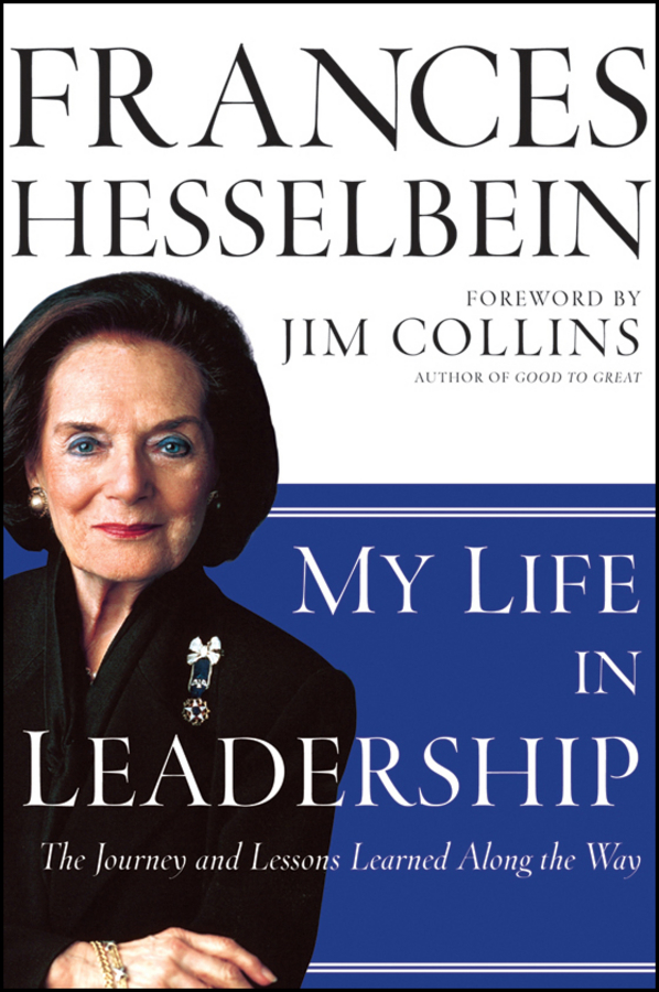 Frances Hesselbein My Life in Leadership. The Journey and Lessons Learned Along the Way kevin cashman leadership from the inside out becoming a leader for life