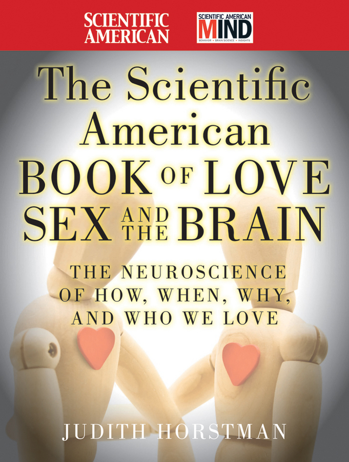 Judith Horstman The Scientific American Book of Love, Sex and the Brain. The Neuroscience of How, When, Why and Who We Love men s sex doll with vagina and big breast height 56 5cm width 34cm male masturbators love doll sex products adult toys for men