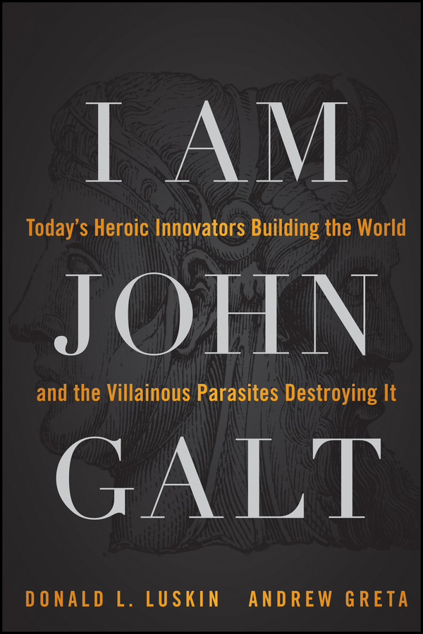 Donald Luskin I Am John Galt. Today's Heroic Innovators Building the World and the Villainous Parasites Destroying It donald luskin i am john galt today s heroic innovators building the world and the villainous parasites destroying it isbn 9781118100967