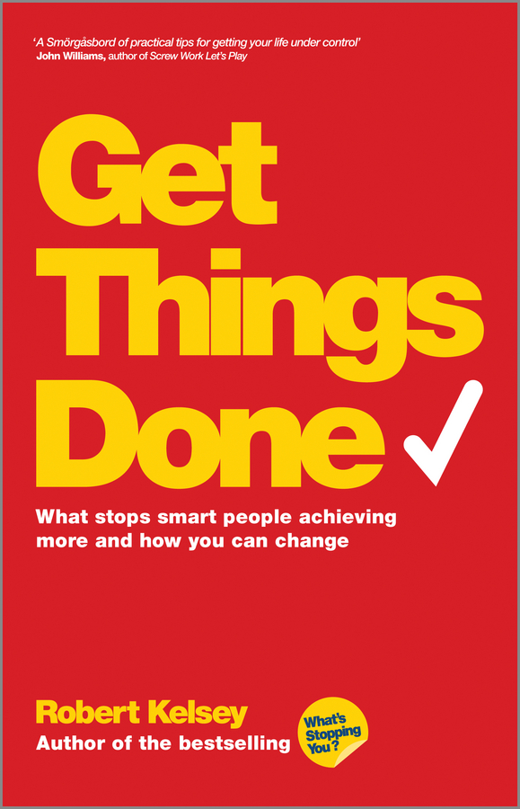 Robert Kelsey Get Things Done. What Stops Smart People Achieving More and How You Can Change come and get us page 9