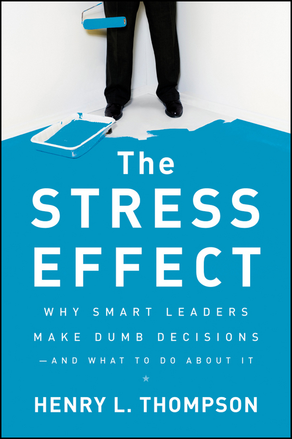 Henry Thompson L. The Stress Effect. Why Smart Leaders Make Dumb Decisions--And What to Do About It сварочный аппарат тсс pro mig mma 160