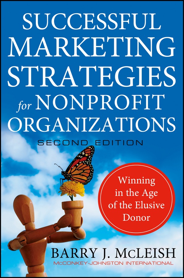 Barry McLeish J. Successful Marketing Strategies for Nonprofit Organizations. Winning in the Age of the Elusive Donor troy waugh 101 marketing strategies for accounting law consulting and professional services firms