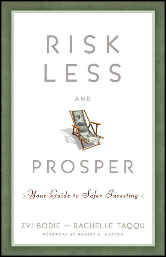 Zvi Bodie Risk Less and Prosper. Your Guide to Safer Investing jimmy prince b building wealth and loving it a down to earth guide to personal finance and investing