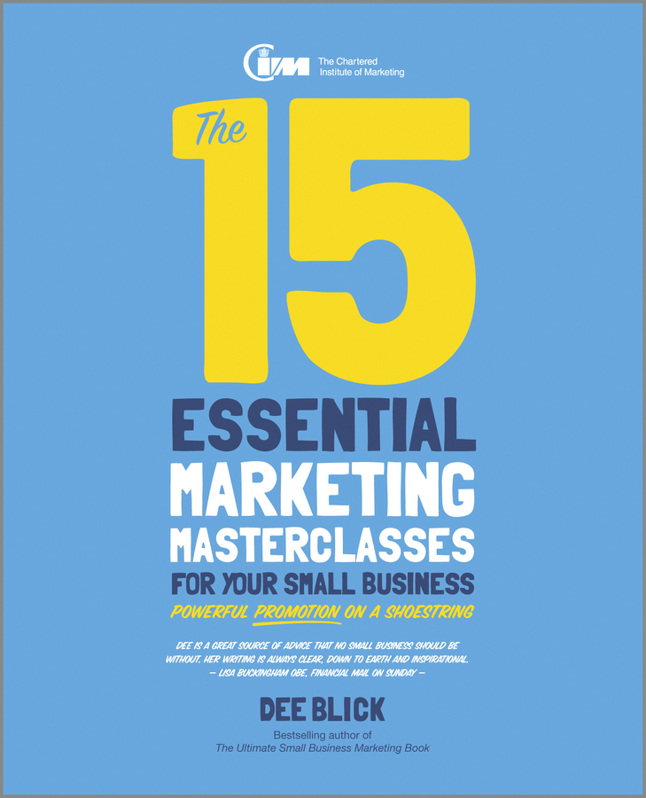 Dee Blick The 15 Essential Marketing Masterclasses for Your Small Business carolyn tate marketing your small business for dummies