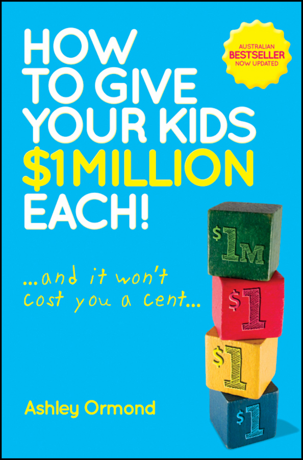 Ashley Ormond How to Give Your Kids $1 Million Each! (And It Won't Cost You a Cent) ashley ormond how to give your kids $1 million each and it won t cost you a cent