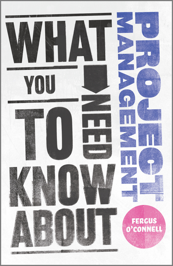 Fergus O'Connell What You Need to Know about Project Management simon middleton what you need to know about marketing isbn 9781119974581