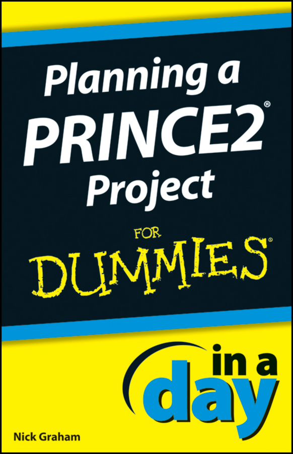 Nick Graham Planning a PRINCE2 Project In A Day For Dummies peter gregory h it disaster recovery planning for dummies