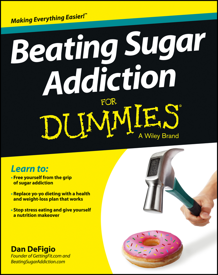 Dan DeFigio Beating Sugar Addiction For Dummies