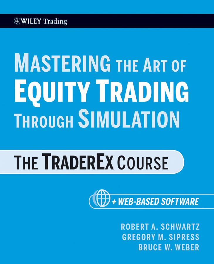 Robert Schwartz A. Mastering the Art of Equity Trading Through Simulation, + Web-Based Software. The TraderEx Course robert dalton b mind over markets power trading with market generated information updated edition