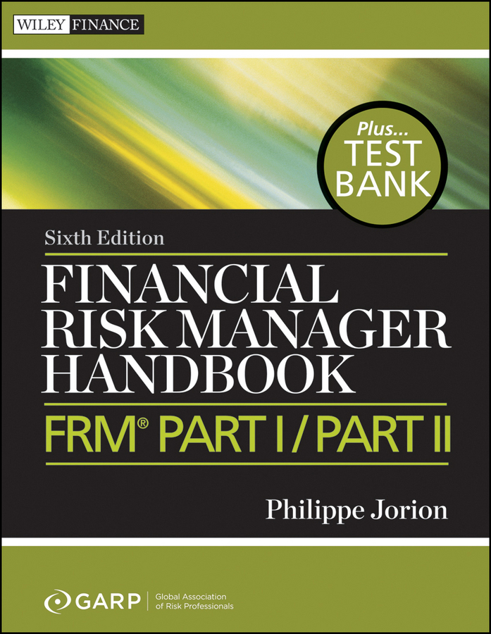 Philippe Jorion Financial Risk Manager Handbook. FRM Part I / Part II training needs assessment of principals in financial management