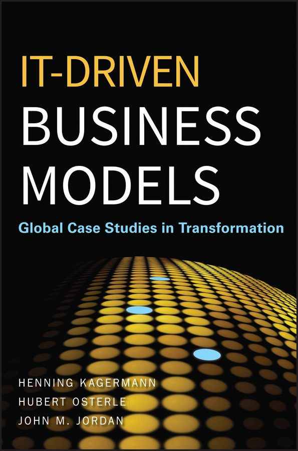 Henning Kagermann IT-Driven Business Models. Global Case Studies in Transformation business and ethics in a country with political socio economic crisis